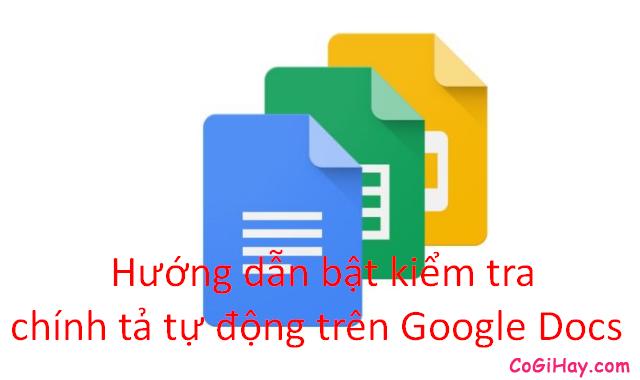 Hướng dẫn bật kiểm tra chính tả tự động trên Google Docs