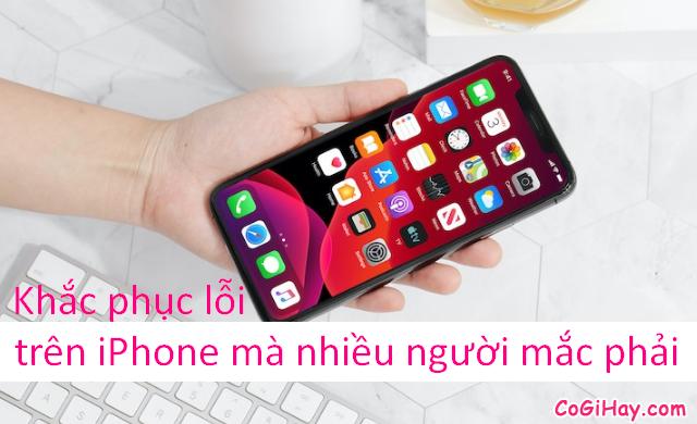 Sửa lỗi hay gặp trên iPhone mà nhiều người mắc phải