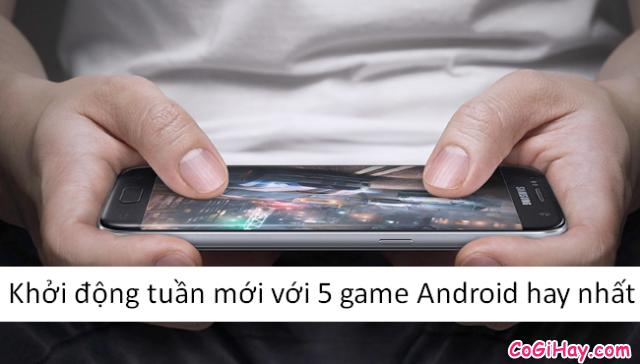Khởi động tuần mới với 5 game Android hay nhất