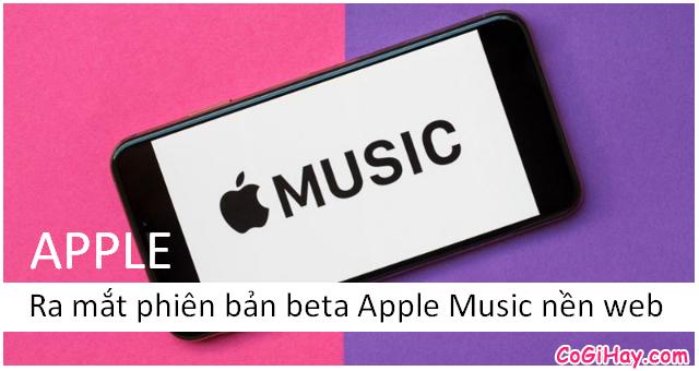 Hãng Apple ra mắt phiên bản beta Apple Music nền web