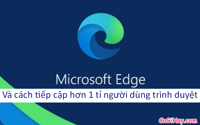 Cách tiếp cận hơn 1 tỉ người dùng trình duyệt EDGE của Microsoft