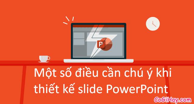 Một số điều cần chú ý khi thiết kế slide PowerPoint