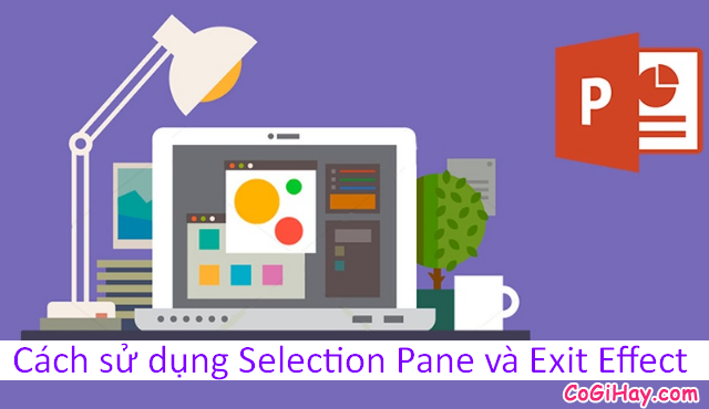 Mẹo dùng Selection Pane và Exit Effect trong PowerPoint