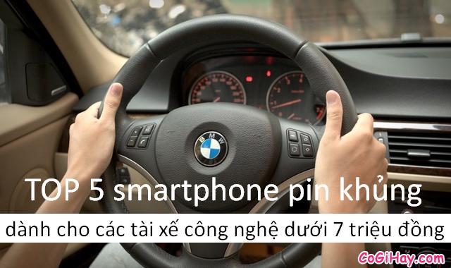 TOP 5 smartphone pin trâu cho tài xế dưới 7 triệu đồng