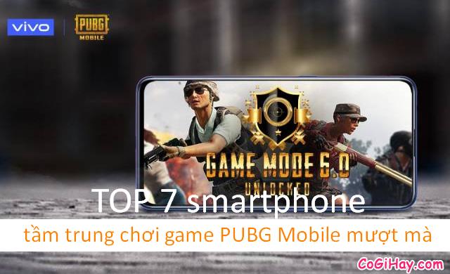 TOP 6 smartphone tầm trung chơi game PUBG Mobile mượt mà