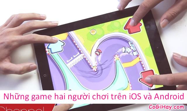 Những game hai người chơi trên điện thoại iOS & Android