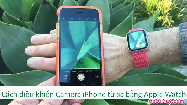 Thủ thuật điều khiển Camera iPhone từ xa bằng Apple Watch
