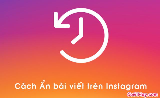 Thủ thuật Ẩn – Hiển thị lại bài viết trên Instagram