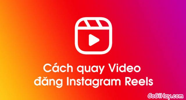Thủ thuật quay video Reels đăng lên Instagram