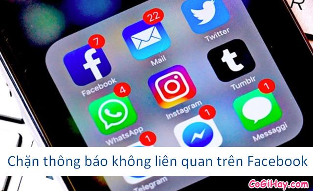 Chặn thông báo không liên quan hay làm phiền bạn trên Facebook