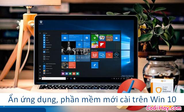 Thủ thuật Ẩn những ứng dụng, phần mềm mới cài trên Windows 10